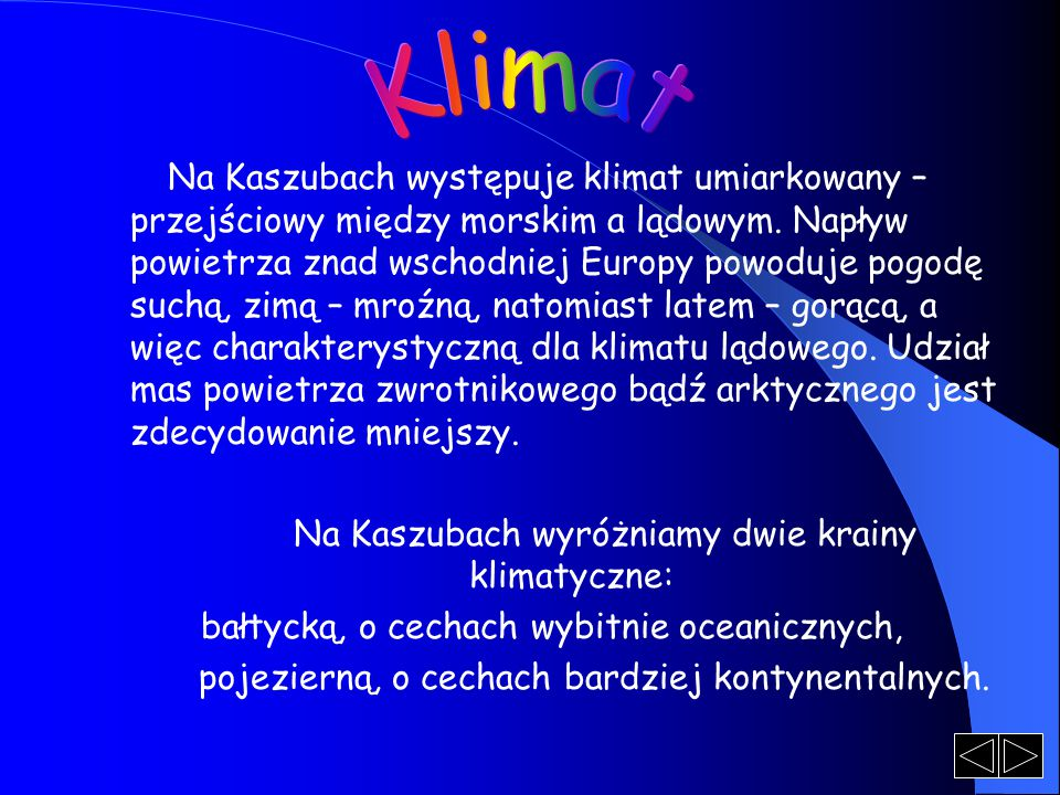 Klimat Na Kaszubach wyróżniamy dwie krainy klimatyczne: