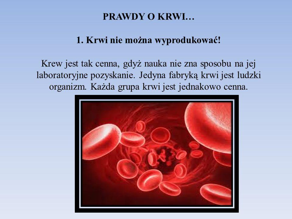 PRAWDY O KRWI… 1. Krwi nie można wyprodukować