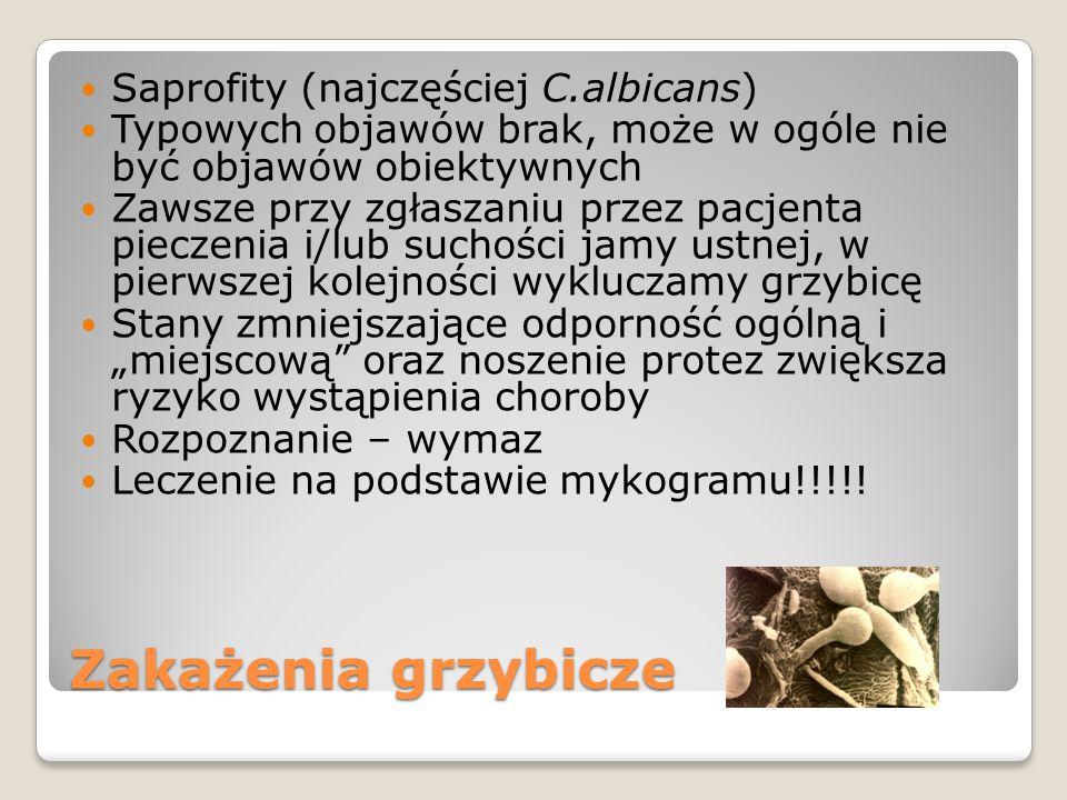 Zakażenia grzybicze Saprofity (najczęściej C.albicans)
