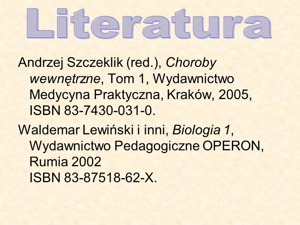 Literatura Andrzej Szczeklik (red.), Choroby wewnętrzne, Tom 1, Wydawnictwo Medycyna Praktyczna, Kraków, 2005, ISBN 83-7430-031-0.