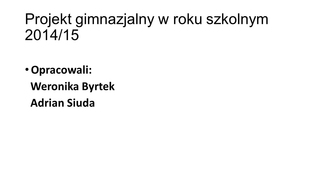 Projekt gimnazjalny w roku szkolnym 2014/15