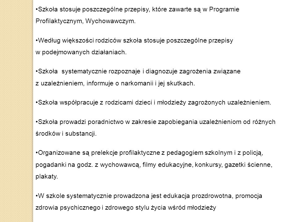 Szkoła stosuje poszczególne przepisy, które zawarte są w Programie Profilaktycznym, Wychowawczym.