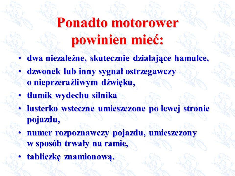 Ponadto motorower powinien mieć: