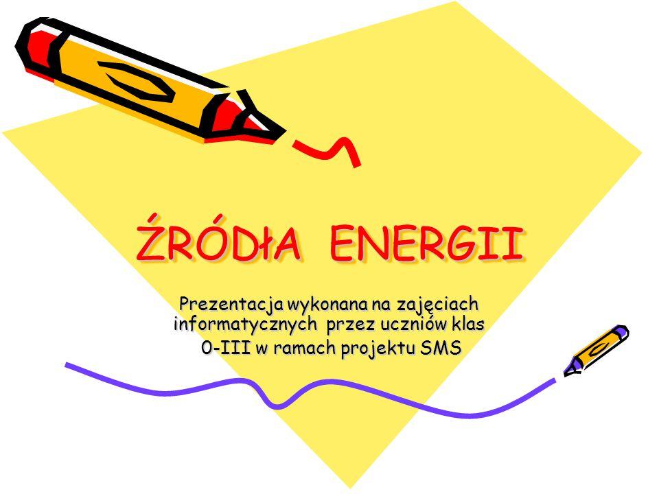 ŹRÓDłA ENERGII Prezentacja wykonana na zajęciach informatycznych przez uczniów klas.