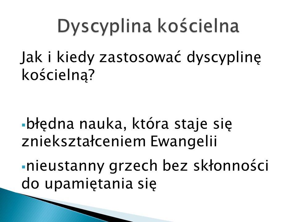 Dyscyplina kościelna Jak i kiedy zastosować dyscyplinę kościelną