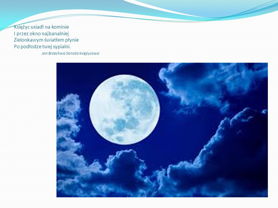 Księżyc usiadł na kominie I przez okno najbanalniej Zielonkawym światłem płynie Po podłodze twej sypialni.