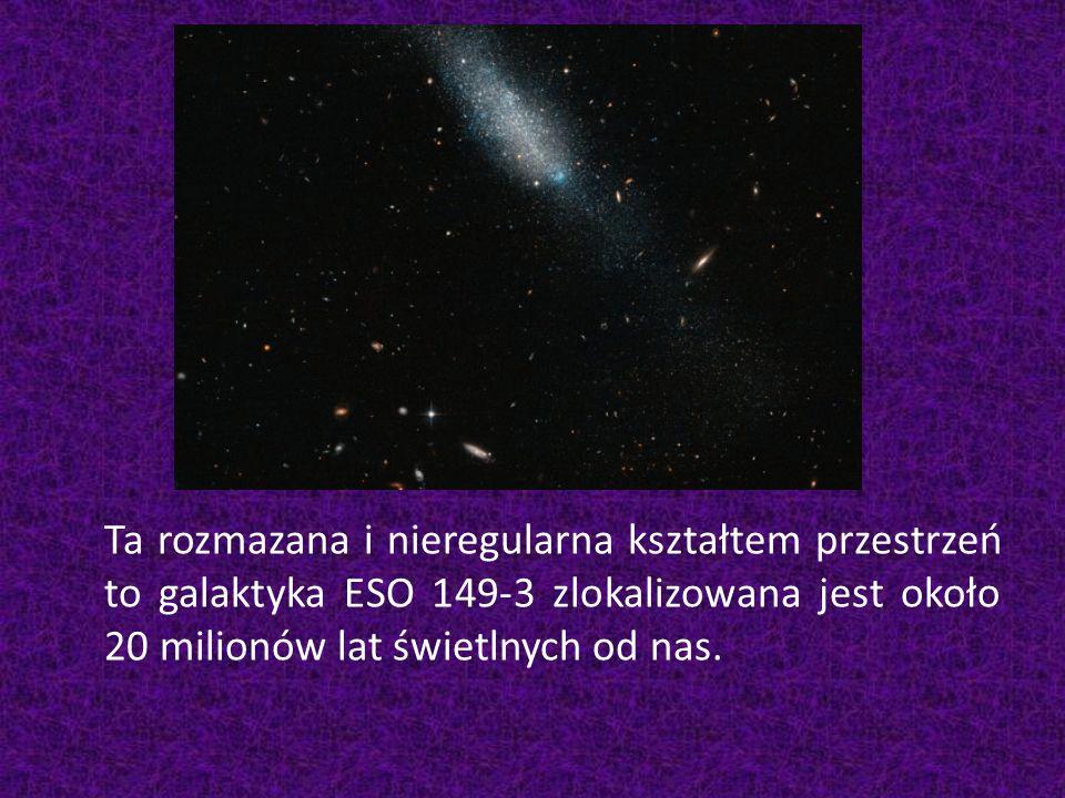 Ta rozmazana i nieregularna kształtem przestrzeń to galaktyka ESO 149-3 zlokalizowana jest około 20 milionów lat świetlnych od nas.