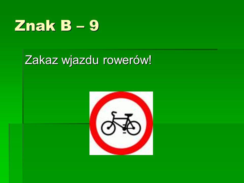 Znak B – 9 Zakaz wjazdu rowerów!
