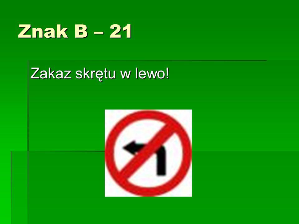 Znak B – 21 Zakaz skrętu w lewo!
