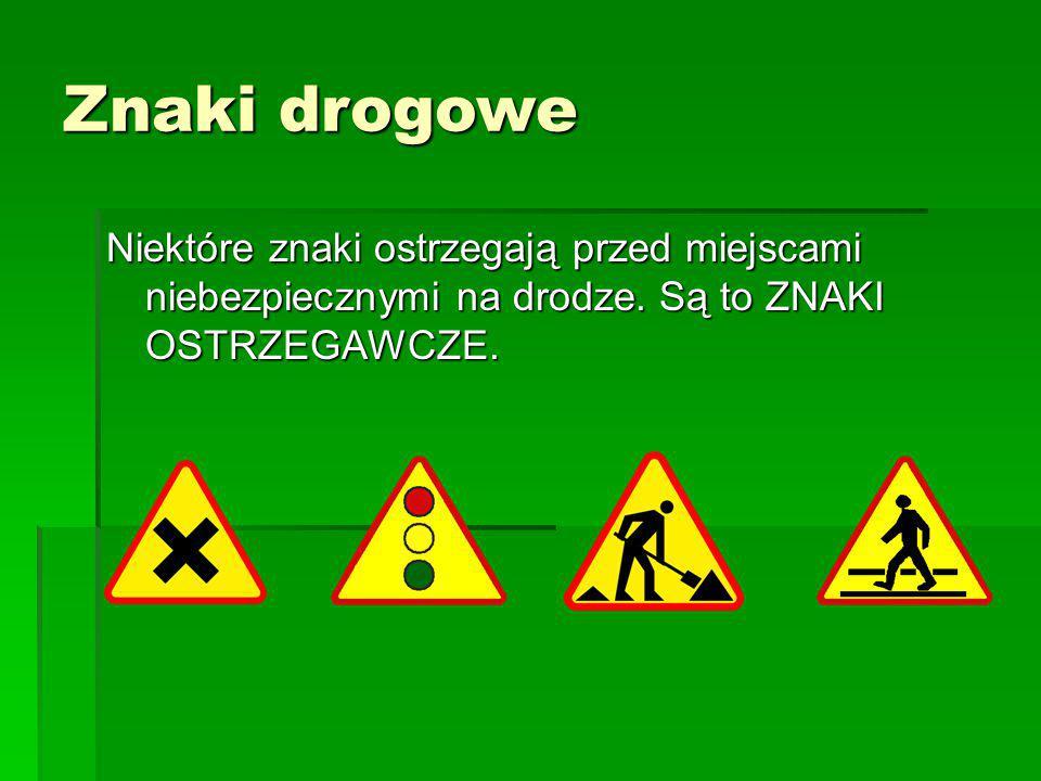 Znaki drogowe Niektóre znaki ostrzegają przed miejscami niebezpiecznymi na drodze.