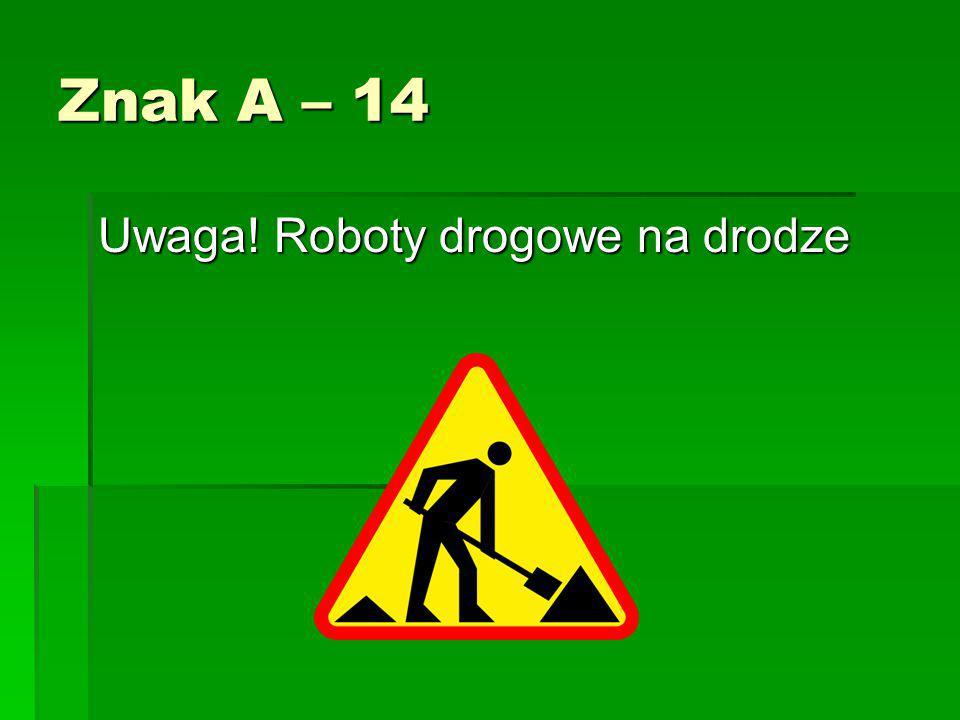 Znak A – 14 Uwaga! Roboty drogowe na drodze