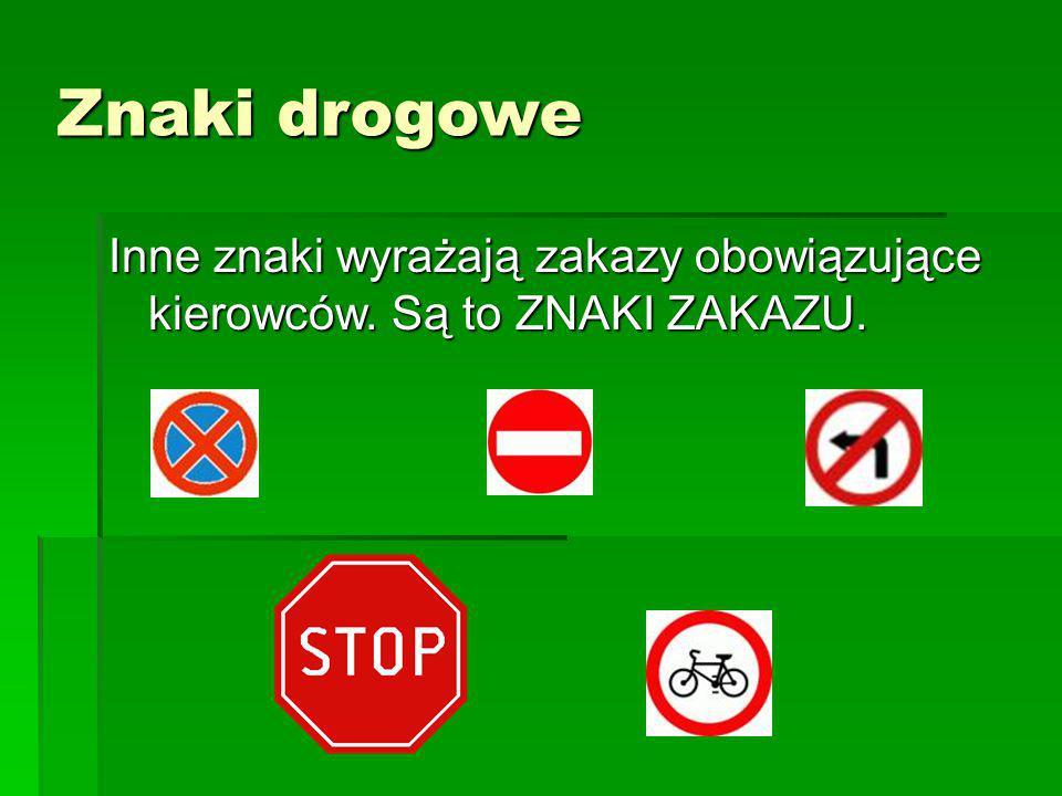 Znaki drogowe Inne znaki wyrażają zakazy obowiązujące kierowców. Są to ZNAKI ZAKAZU.