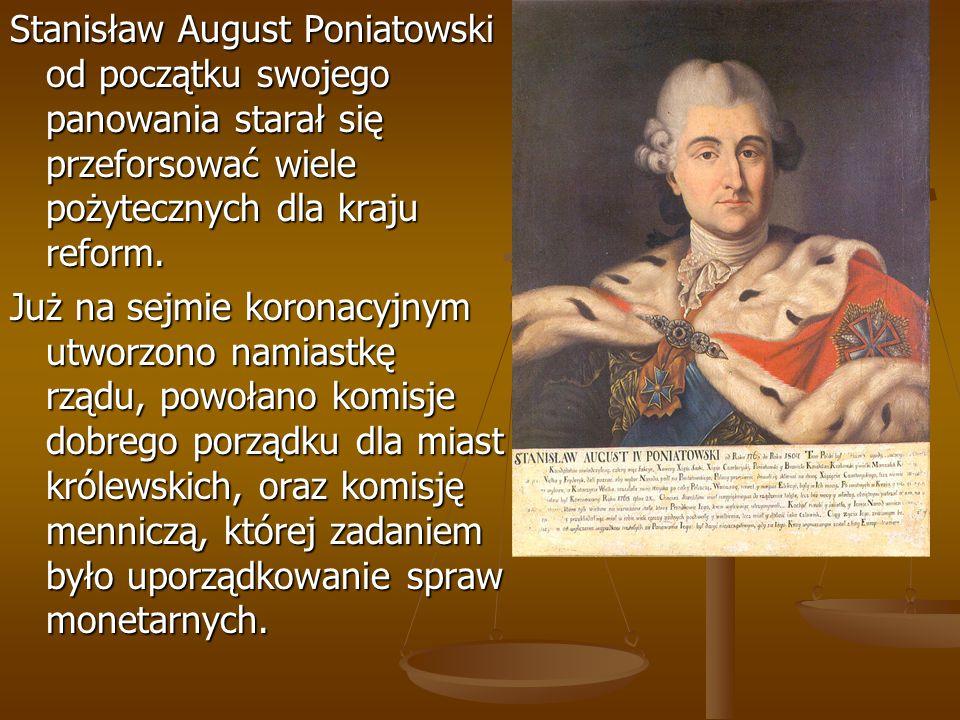 Stanisław August Poniatowski od początku swojego panowania starał się przeforsować wiele pożytecznych dla kraju reform.