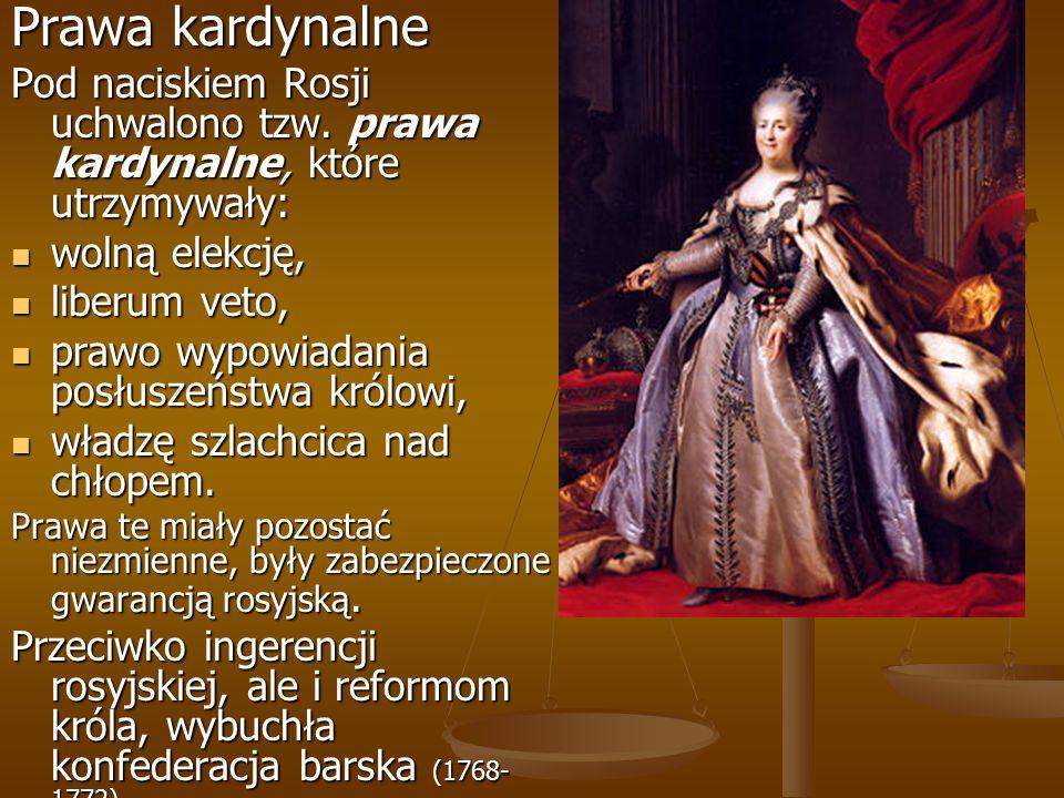 Prawa kardynalne Pod naciskiem Rosji uchwalono tzw. prawa kardynalne, które utrzymywały: wolną elekcję,