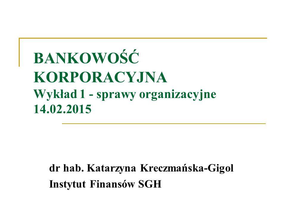 BANKOWOŚĆ KORPORACYJNA Wykład 1 - sprawy organizacyjne 14.02.2015