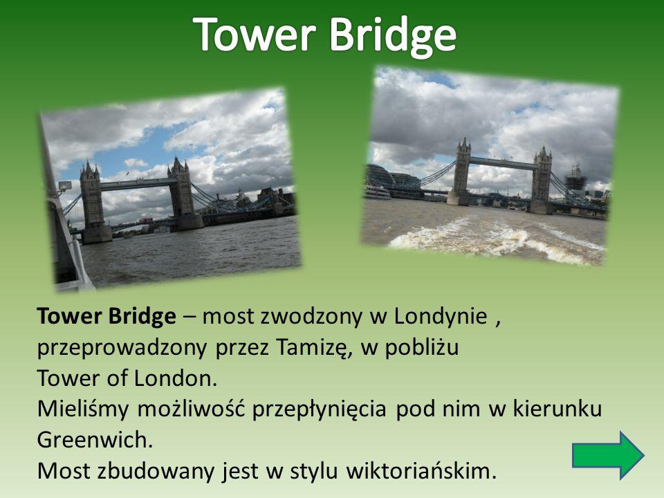 Tower Bridge Tower Bridge – most zwodzony w Londynie , przeprowadzony przez Tamizę, w pobliżu Tower of London.