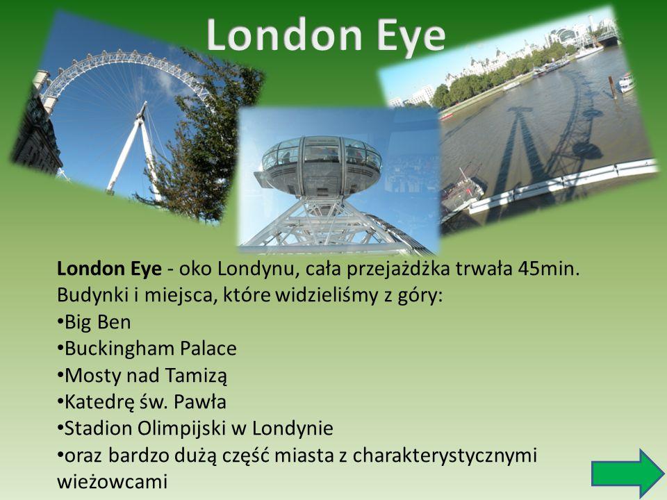London Eye London Eye - oko Londynu, cała przejażdżka trwała 45min.