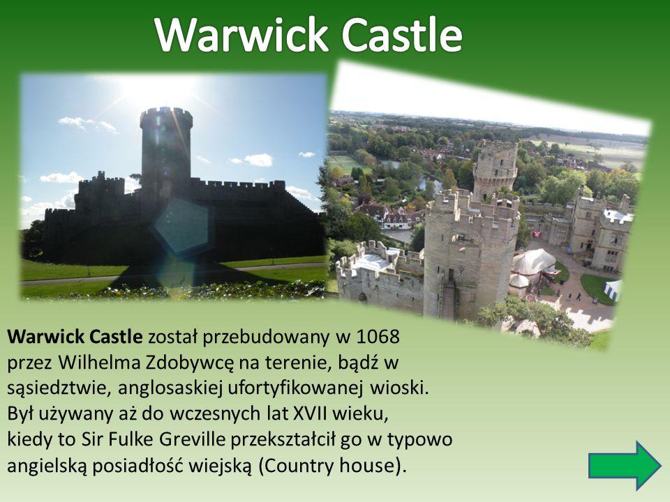 Warwick Castle Warwick Castle został przebudowany w 1068