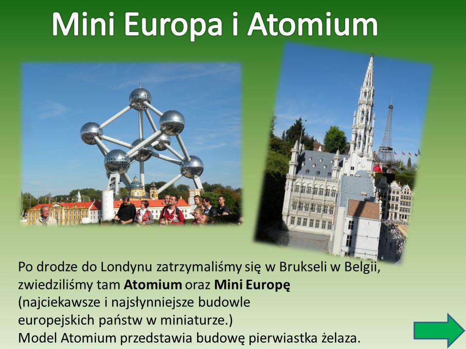 Mini Europa i Atomium Po drodze do Londynu zatrzymaliśmy się w Brukseli w Belgii, zwiedziliśmy tam Atomium oraz Mini Europę.