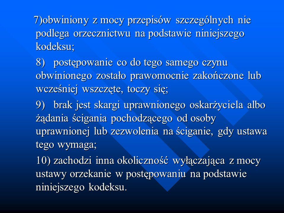 7)obwiniony z mocy przepisów szczególnych nie podlega orzecznictwu na podstawie niniejszego kodeksu;