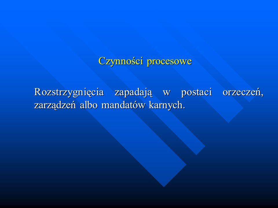 Czynności procesowe Rozstrzygnięcia zapadają w postaci orzeczeń, zarządzeń albo mandatów karnych.
