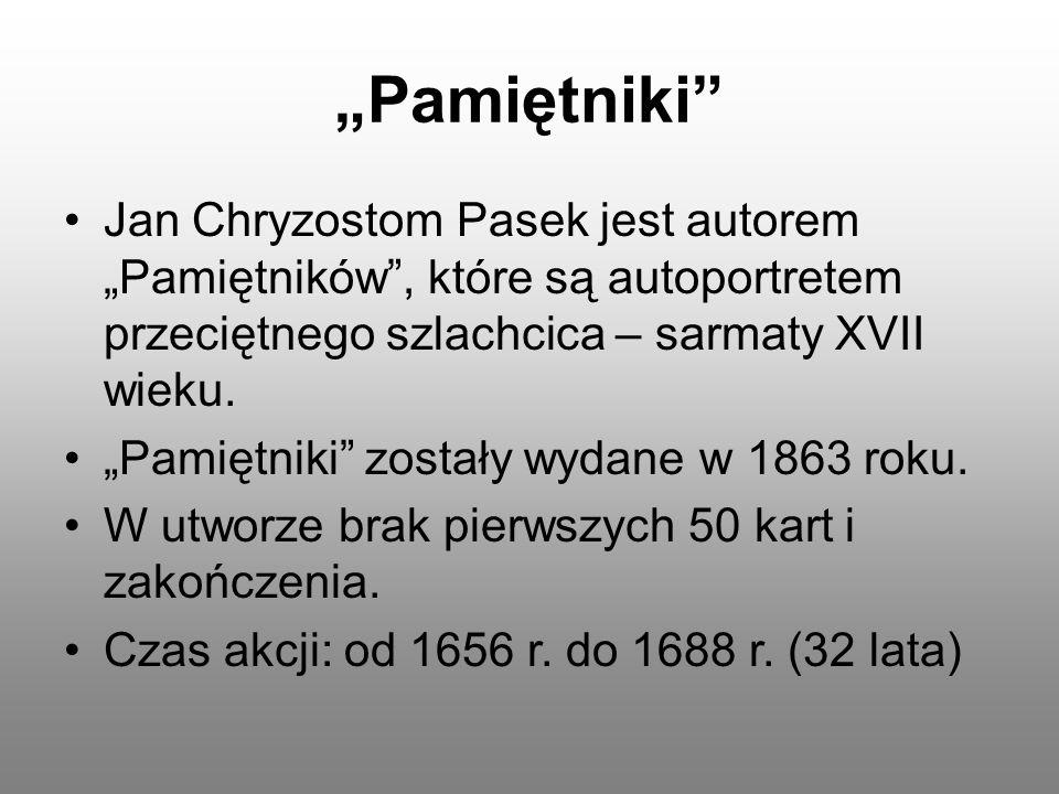 """""""Pamiętniki Jan Chryzostom Pasek jest autorem """"Pamiętników , które są autoportretem przeciętnego szlachcica – sarmaty XVII wieku."""
