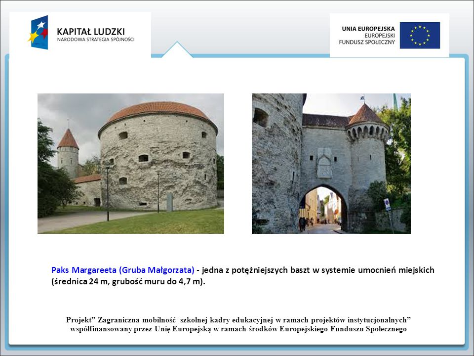 Paks Margareeta (Gruba Małgorzata) - jedna z potężniejszych baszt w systemie umocnień miejskich (średnica 24 m, grubość muru do 4,7 m).