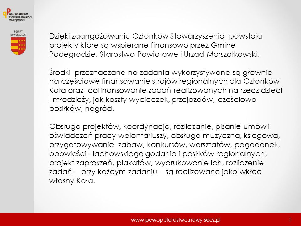 Dzięki zaangażowaniu Członków Stowarzyszenia powstają projekty które są wspierane finansowo przez Gminę Podegrodzie, Starostwo Powiatowe i Urząd Marszałkowski.