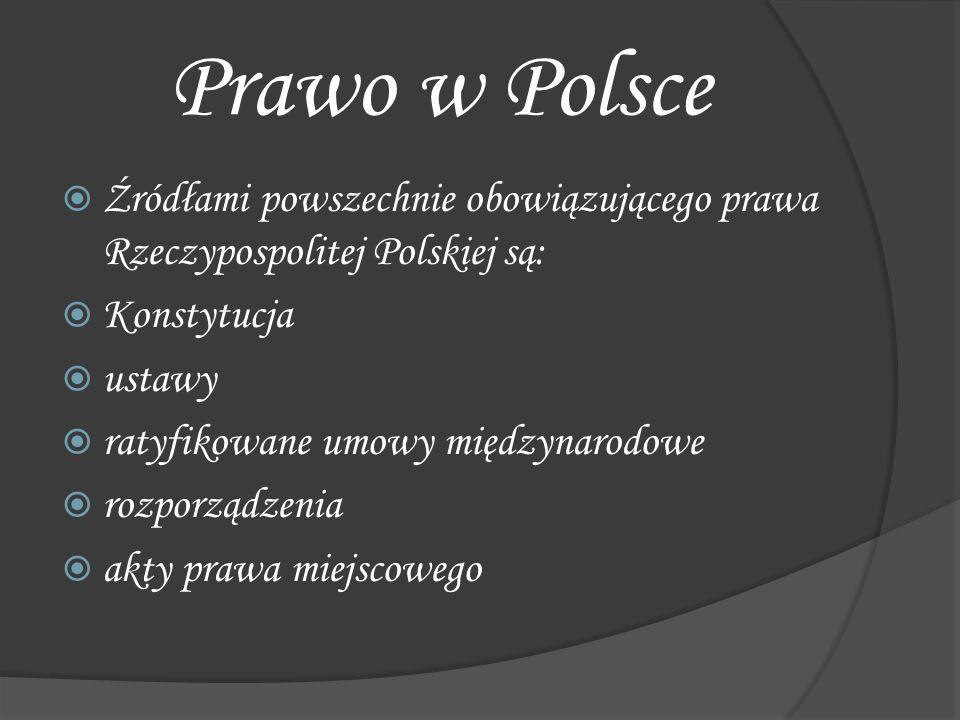 Prawo w Polsce Źródłami powszechnie obowiązującego prawa Rzeczypospolitej Polskiej są: Konstytucja.