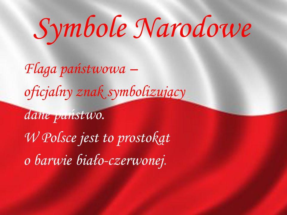 Symbole Narodowe Flaga państwowa – oficjalny znak symbolizujący dane państwo.