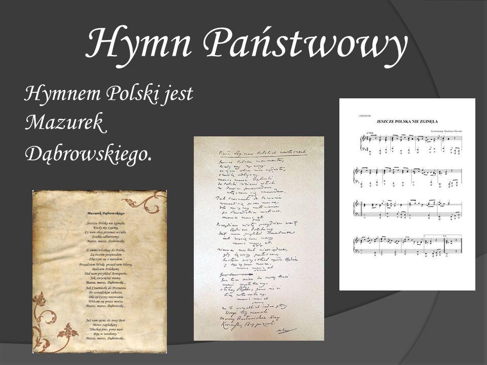 Hymn Państwowy Hymnem Polski jest Mazurek Dąbrowskiego.
