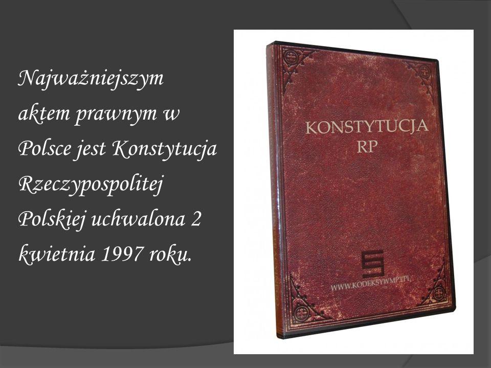 Najważniejszym aktem prawnym w. Polsce jest Konstytucja. Rzeczypospolitej. Polskiej uchwalona 2.