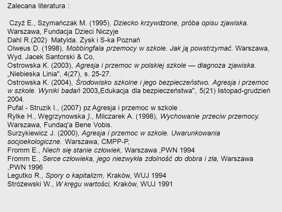 Zalecana literatura : Czyż E., Szymańczak M. (1995), Dziecko krzywdzone, próba opisu zjawiska. Warszawa, Fundacja Dzieci Niczyje.