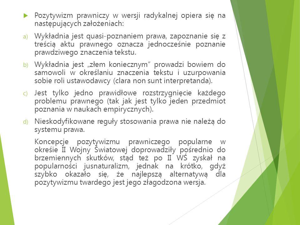 Pozytywizm prawniczy w wersji radykalnej opiera się na następujących założeniach: