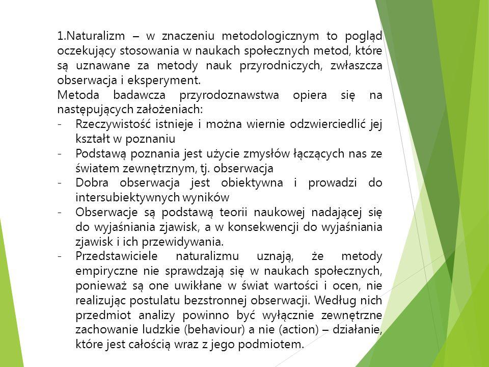 Naturalizm – w znaczeniu metodologicznym to pogląd oczekujący stosowania w naukach społecznych metod, które są uznawane za metody nauk przyrodniczych, zwłaszcza obserwacja i eksperyment.