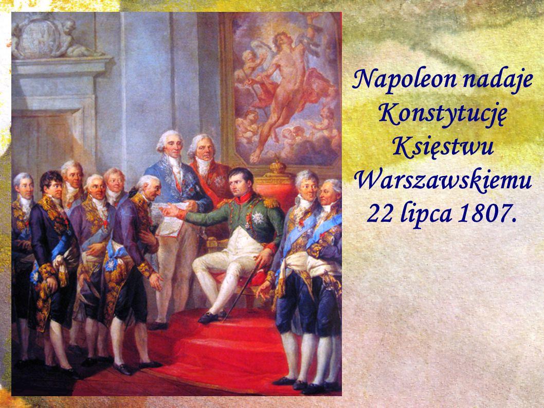Napoleon nadaje Konstytucję Księstwu Warszawskiemu 22 lipca 1807.