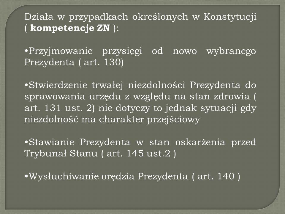 Działa w przypadkach określonych w Konstytucji ( kompetencje ZN ):