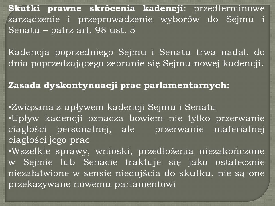 Skutki prawne skrócenia kadencji: przedterminowe zarządzenie i przeprowadzenie wyborów do Sejmu i Senatu – patrz art. 98 ust. 5