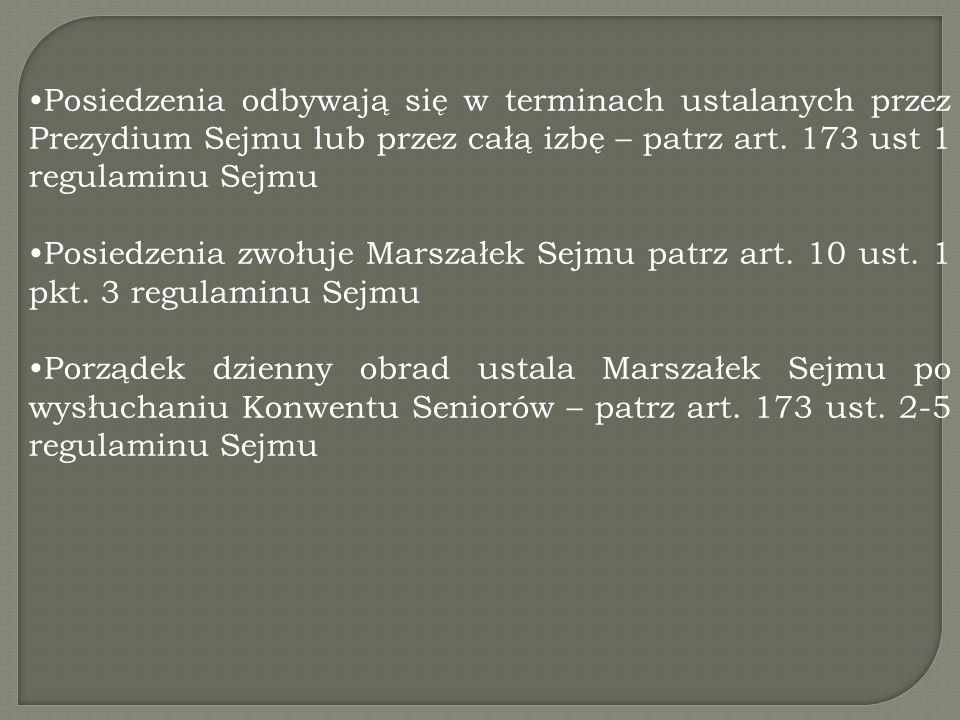 Posiedzenia odbywają się w terminach ustalanych przez Prezydium Sejmu lub przez całą izbę – patrz art. 173 ust 1 regulaminu Sejmu