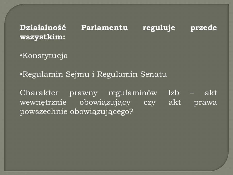 Działalność Parlamentu reguluje przede wszystkim: