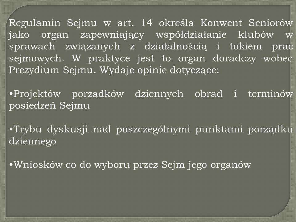 Regulamin Sejmu w art. 14 określa Konwent Seniorów jako organ zapewniający współdziałanie klubów w sprawach związanych z działalnością i tokiem prac sejmowych. W praktyce jest to organ doradczy wobec Prezydium Sejmu. Wydaje opinie dotyczące: