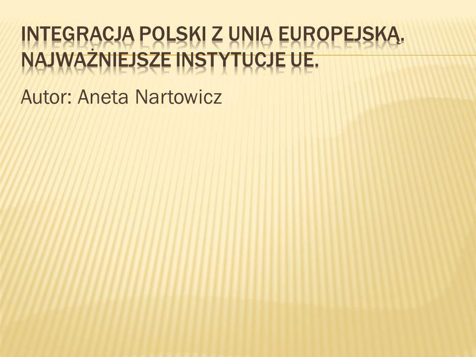 Integracja Polski z Unia Europejską. Najważniejsze Instytucje UE.