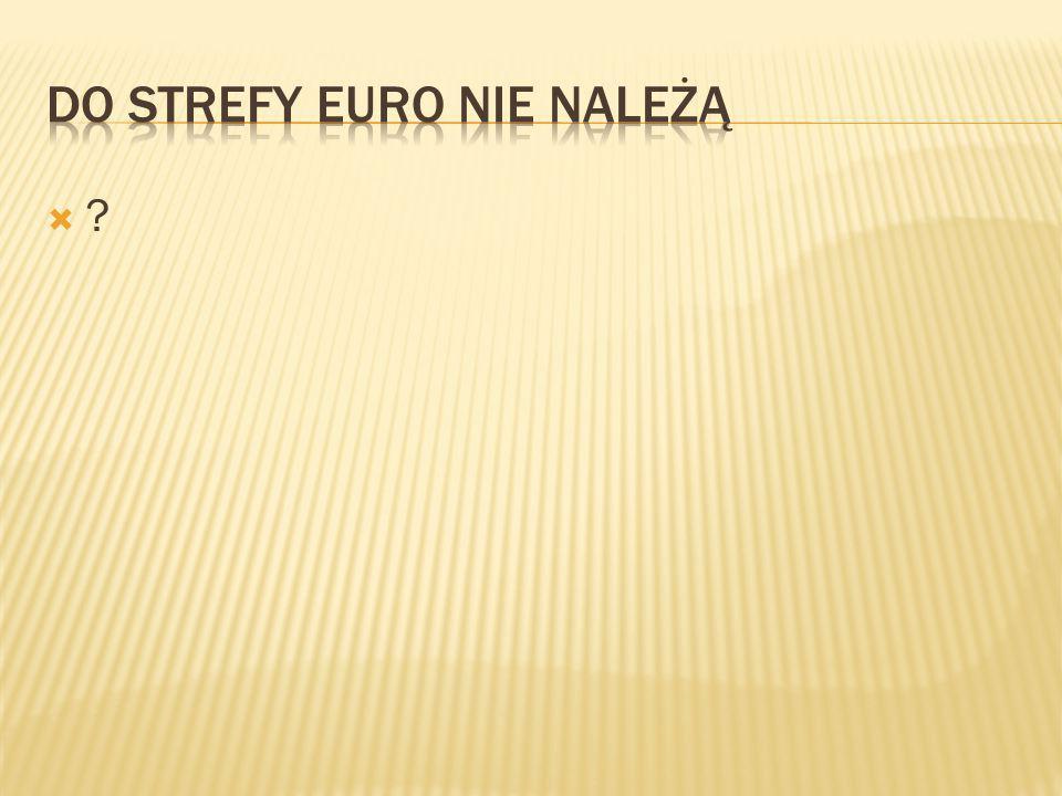 Do strefy euro nie należą