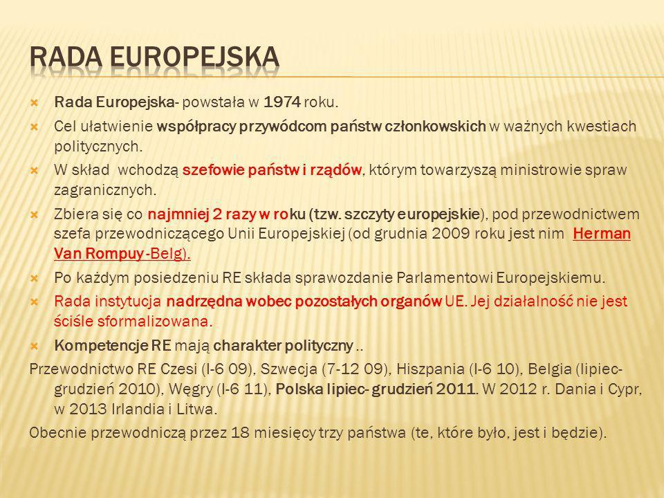 Rada Europejska Rada Europejska- powstała w 1974 roku.