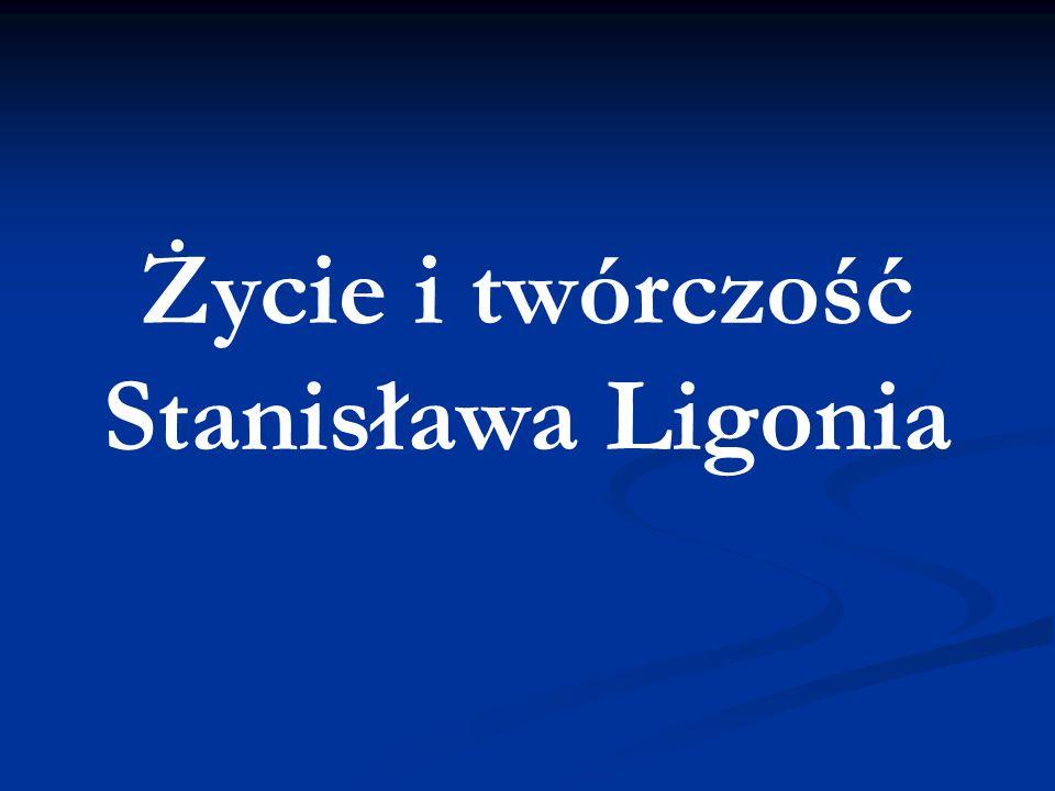 Życie i twórczość Stanisława Ligonia