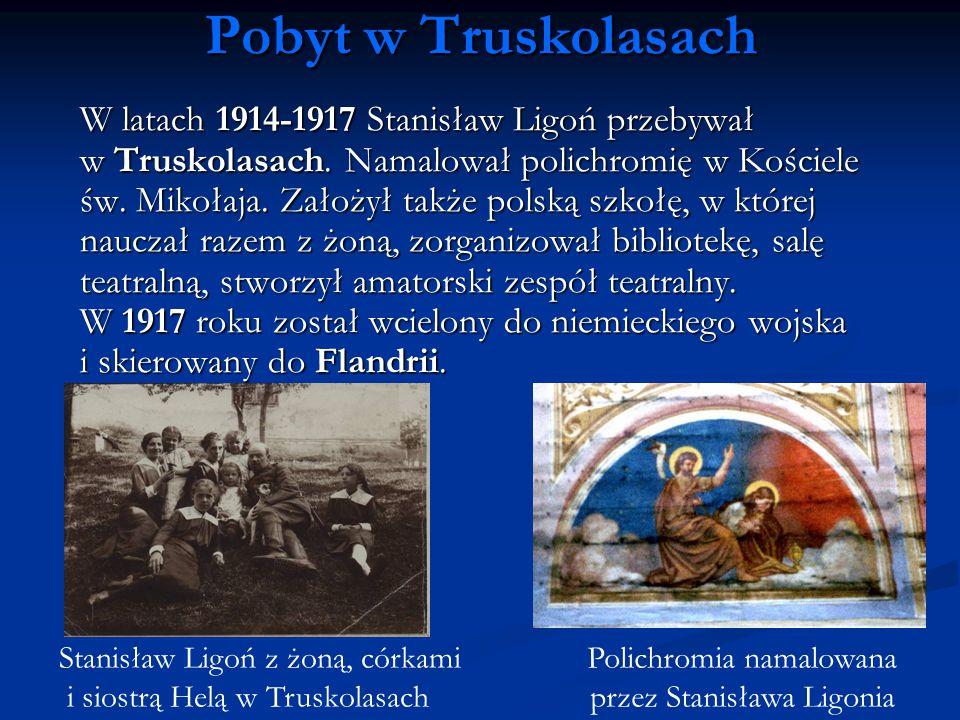 Pobyt w Truskolasach W latach 1914-1917 Stanisław Ligoń przebywał.