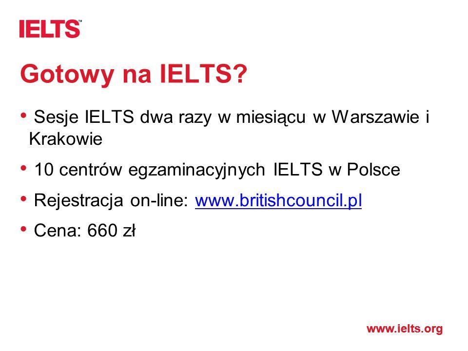 Gotowy na IELTS Sesje IELTS dwa razy w miesiącu w Warszawie i Krakowie. 10 centrów egzaminacyjnych IELTS w Polsce.