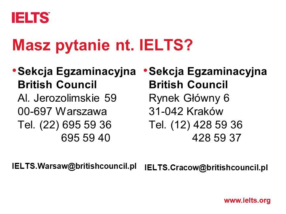 Masz pytanie nt. IELTS Sekcja Egzaminacyjna British Council Al. Jerozolimskie 59 00-697 Warszawa Tel. (22) 695 59 36 695 59 40.