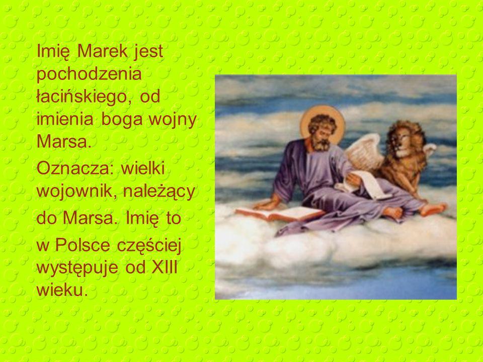 Imię Marek jest pochodzenia łacińskiego, od imienia boga wojny Marsa.