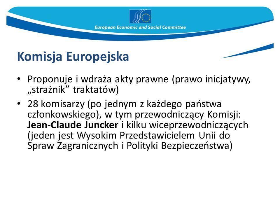 """Komisja Europejska Proponuje i wdraża akty prawne (prawo inicjatywy, """"strażnik traktatów)"""
